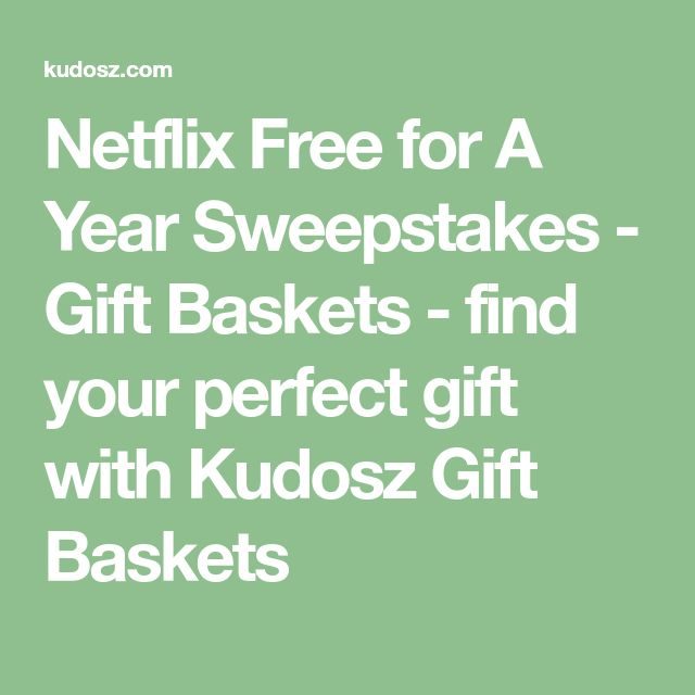 Netflix Free for A Year Sweepstakes - Gift Baskets - find your perfect gift with Kudosz Gift Baskets