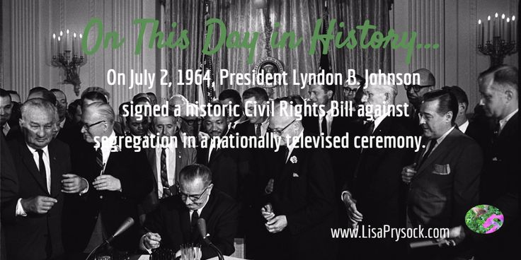On July 2, 1964, President Lyndon B. Johnson  signed a historic Civil Rights Bill against segregation in a nationally televised ceremony.