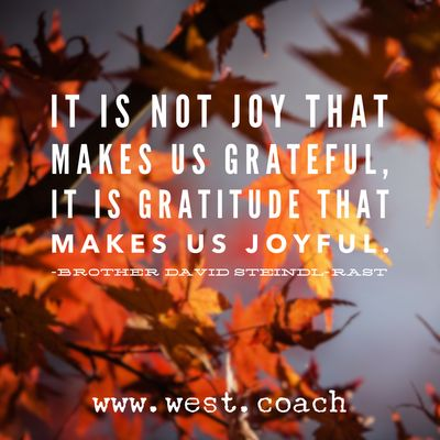 INSPIRATION - EILEEN WEST LIFE COACH | It is not joy that makes us grateful, it is gratitude that makes us joyful. - Brother David Steindl-Rast | Life Coach, Eileen West Life Coach, inspiration, inspirational quotes, motivation, motivational quotes, quotes, daily quotes, self improvement, personal growth, live your best life, gratitude, joy, Brother David Steindl-Rast, Brother David Steindl-Rast quotes