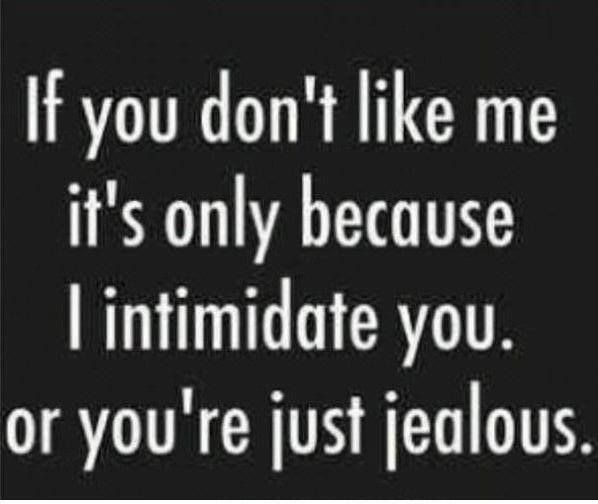 Couple Quotes Jealousy Quotes Jealousy Quotes If You Don T Like Me It S Only Because I Intimidate You The Love Quotes Looking For Love Quotes Top R Jealousy