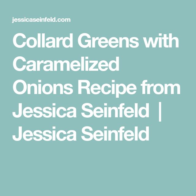 Collard Greens with Caramelized Onions Recipe from Jessica Seinfeld  |  Jessica Seinfeld