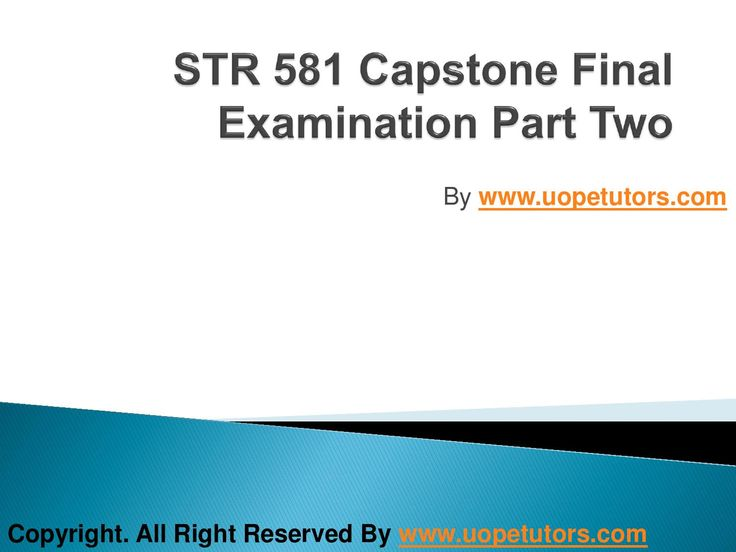Welcome to the best tutorials ever! UOPeTutors.com provide simple and easy to follow homework help, the Str 581 capstone final examination part two university of phoenix. hurry! Find the best study material ever. Once you visit us you won't look back for sure.