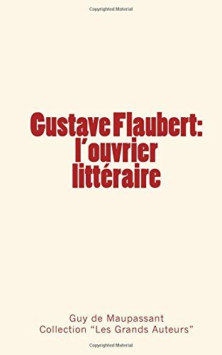 Gustave Flaubert : l'ouvrier littéraire de Guy de Maupassant https://www.amazon.fr/dp/2366592779/ref=cm_sw_r_pi_dp_x_4psdybF7RSNXW