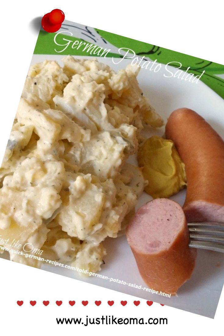This cold German potato salad recipe, aka Kartoffelsalat, comes from my Mutti. It was always such a treat when she served it for supper. And yes, this one is German. In fact, the mayonnaise in this, tells me it's from the northern part of Germany. Southern Germany's salads rarely have mayo. Looking for a non-mayo one? Check the ones listed below. Check it out at http://www.quick-german-recipes.com/cold-german-potato-salad-recipe.html