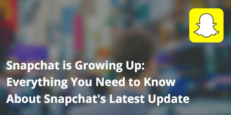Snapchat growing up: Everything you need to know about Snapchat's latest update on Buffer
