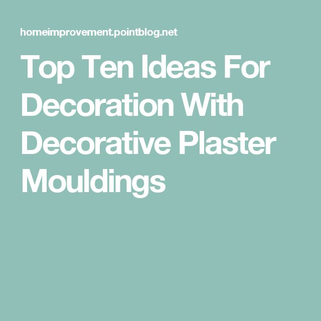Top Ten Ideas For Decoration With Decorative Plaster Mouldings