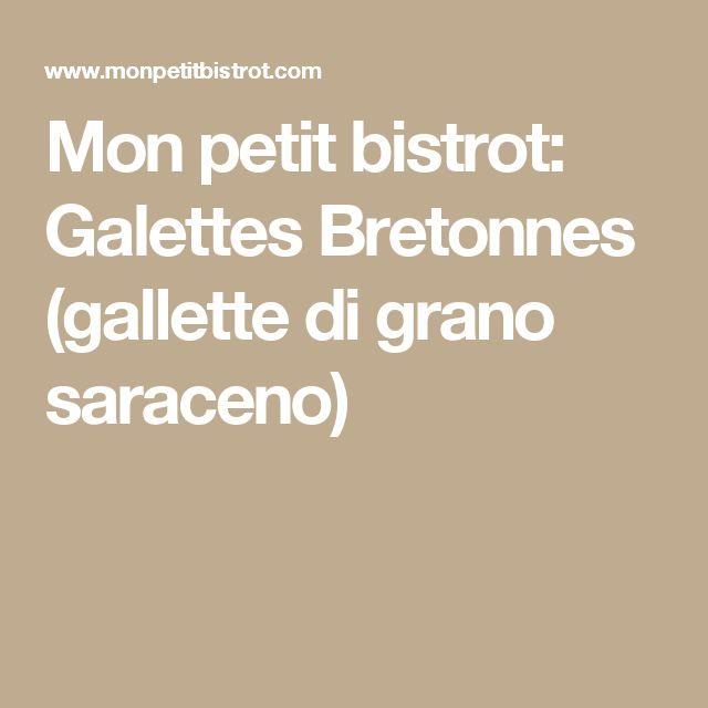 Mon petit bistrot: Galettes Bretonnes (gallette di grano saraceno)