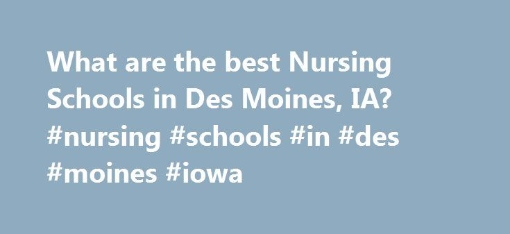 What are the best Nursing Schools in Des Moines, IA? #nursing #schools #in #des #moines #iowa http://turkey.remmont.com/what-are-the-best-nursing-schools-in-des-moines-ia-nursing-schools-in-des-moines-iowa/  # Nursing Schools in Des Moines, IA If you are interested in pursuing nursing, you may want to consider attending one of the 2 nursing schools in Des Moines, Iowa. Des Moines has a total population of 198,682 and a student population of 11,849. Of these students, 2,832 are enrolled in…