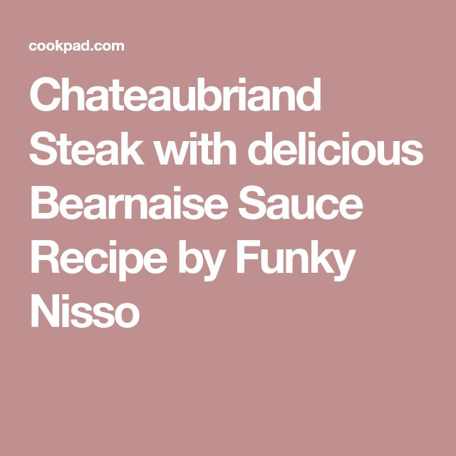 Chateaubriand Steak with delicious Bearnaise Sauce Recipe by Funky Nisso