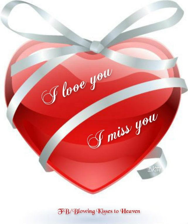 I love you, I miss you