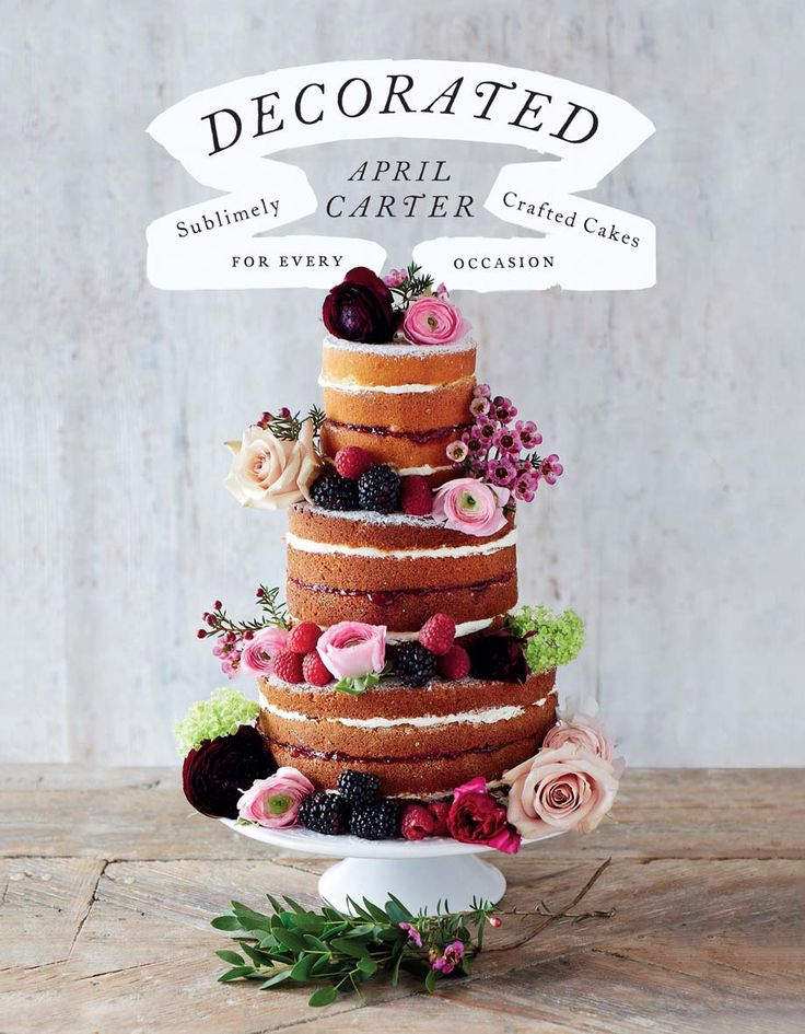 Decorated by April Carter. Masterful cakes you can bake at home | Cooked