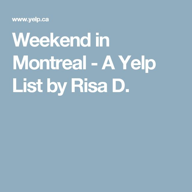 Weekend in Montreal - A Yelp List by Risa D.