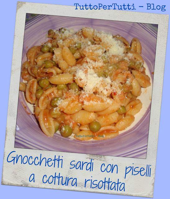 TuttoPerTutti: GNOCCHETTI SARDI CON PISELLI A COTTURA RISOTTATA Sempplice e gustosa idea per la cena. http://tucc-per-tucc.blogspot.it/2016/05/gnocchetti-sardi-con-piselli-cottura.html