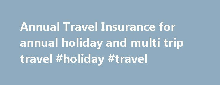 Annual Travel Insurance for annual holiday and multi trip travel #holiday #travel http://travels.remmont.com/annual-travel-insurance-for-annual-holiday-and-multi-trip-travel-holiday-travel/  #annual travel insurance # Annual Multi Trip Travel Insurance Your children go free This means your dependent children or grandchildren under the age of 21 at the date of policy issue who are travelling with you. Buy Now Rather than... Read moreThe post Annual Travel Insurance for annual holiday and…