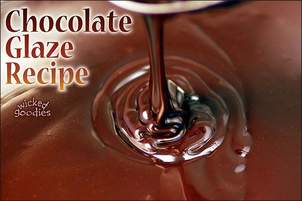 Chocolate Glaze Recipe by Wicked Goodies