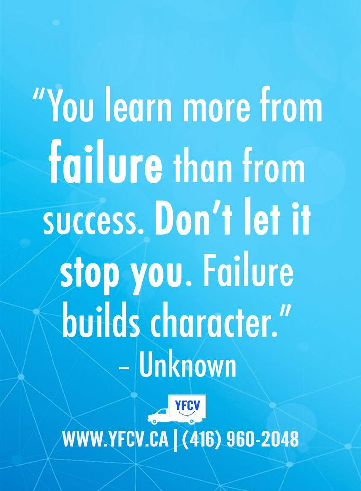 """You learn more from failure than from success. Don't let it stop you. Failure builds character."" – #Unknown #Quotes 416-960-2048 Your Friend with a Cube Van #YFCV #TorontoMovers www.yfcv.ca"