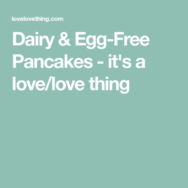 Dairy & Egg-Free Pancakes - it's a love/love thing