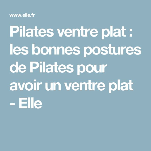 Pilates ventre plat : les bonnes postures de Pilates pour avoir un ventre plat - Elle