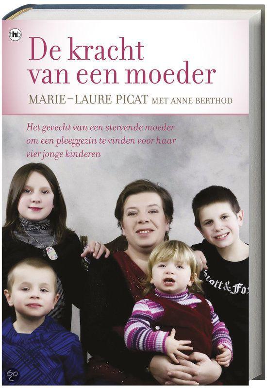 De kracht van een moeder - Marie-Laure Picat. Het gevecht van een stervende moeder om een pleeggezin te vinden voor haar vier jonge kinderen.