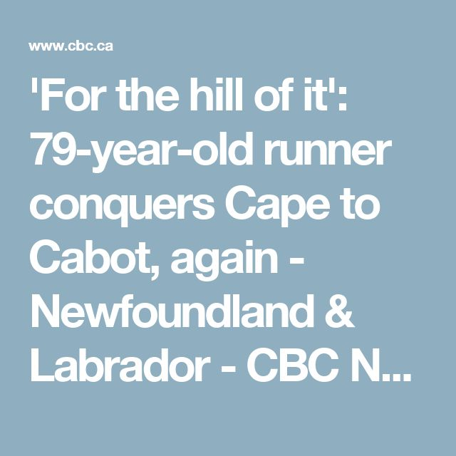 'For the hill of it': 79-year-old runner conquers Cape to Cabot, again - Newfoundland & Labrador - CBC News