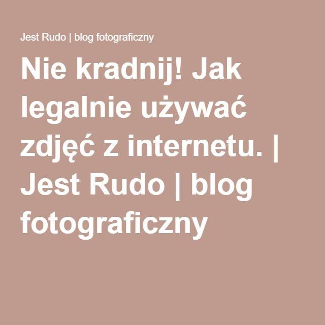 Nie kradnij! Jak legalnie używać zdjęć z internetu.   Jest Rudo   blog fotograficzny