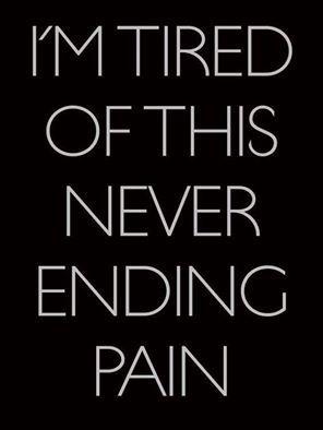 I'm tired of this never ending pain. Life with chronic illness. Fibromyalgia, Chronic Fatigue Syndrome, Myalgic Encephalomyelitis, Lyme Disease.
