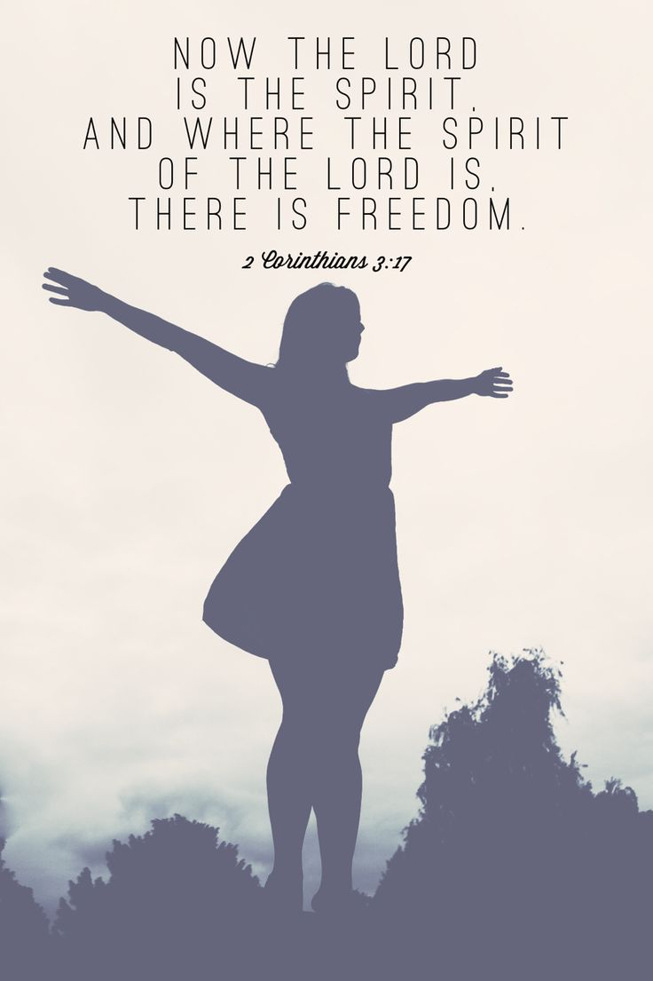 Now the Lord is the Spirit, and where the Spirit of the Lord is, there is freedom. ~ 2 Corinthians 3:17