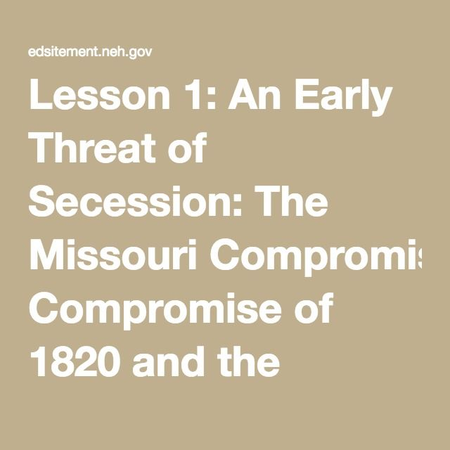 Lesson 1: An Early Threat of Secession: The Missouri Compromise of 1820 and the Nullification Crisis | EDSITEment
