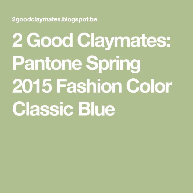 2 Good Claymates: Pantone Spring 2015 Fashion Color Classic Blue