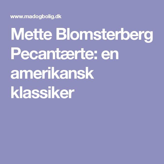 Mette Blomsterberg Pecantærte: en amerikansk klassiker