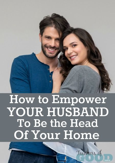 How to Empower Your Husband to be the Head of Your Home - Tips that will help you, help your husband. | www.teachersofgoodthings.com