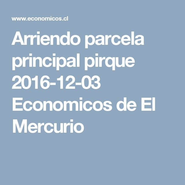 Arriendo parcela principal pirque  2016-12-03 Economicos de El Mercurio