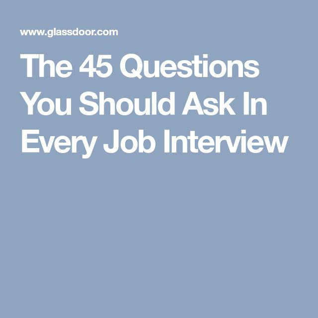 The 45 Questions You Should Ask In Every Job Interview