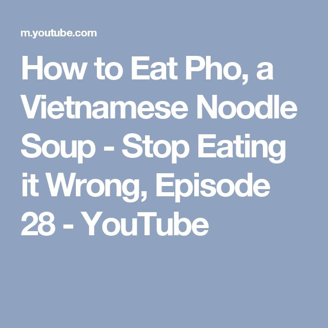 How to Eat Pho, a Vietnamese Noodle Soup - Stop Eating it Wrong, Episode 28 - YouTube