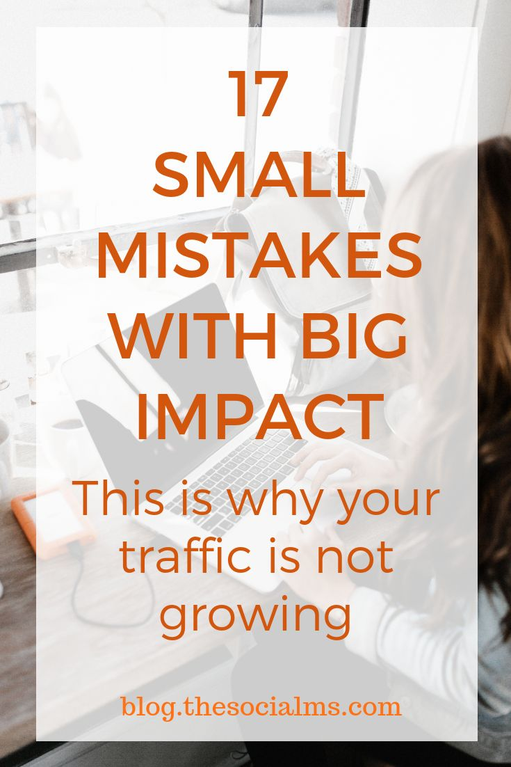 17 Small Mistakes That Stop You From Getting Big Time Traffic To Your Blog