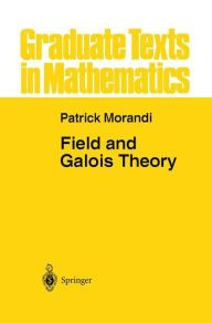 Field and Galois Theory / Edition 1 by Patrick Morandi Download