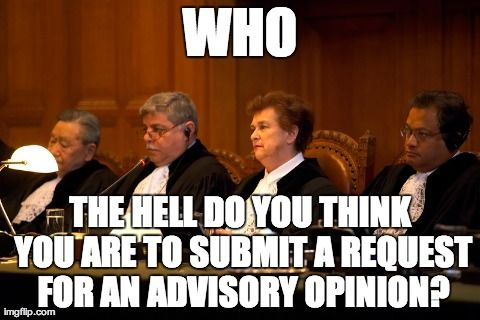 """""""Having arrived at the view that the request for an advisory opinion submitted by the WHO does not relate to a question which arises """"within the scope of [the] activities"""" of that Organization… The Court… Finds that it is not able to give the advisory opinion which was requested of it under World Health Assembly resolution WHA46.40 dated 14 May 1993.""""  Legality of the Use by a State of Nuclear Weapons in Armed Conflict, 1996."""