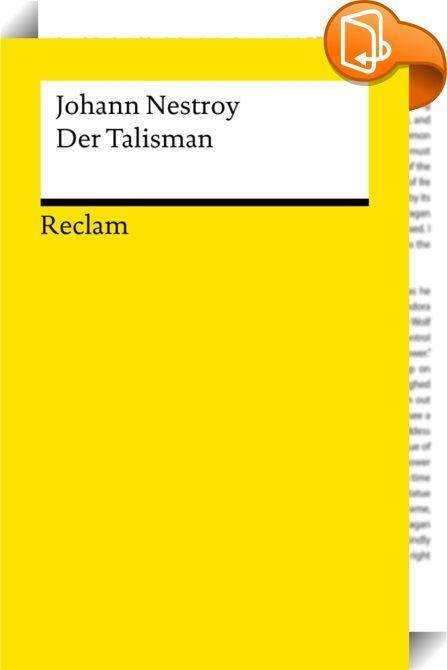 """Der Talisman    :  Als Grundlage für die 1840 uraufgeführte Posse """"Der Talisman"""" diente das französische Stück """"Bonaventure"""", welches Nestroy um ein Vielfaches an Esprit und Witz übertraf. Die Geschichte von Titus Feuerfuchs - in der Uraufführung gespielt von Nestroy selbst - und seinen roten Haaren ist dank seiner Komik das meistgespielte Werk Nestroys.  Text aus Reclams Universal-Bibliothek mit Seitenzählung der gedruckten Ausgabe."""