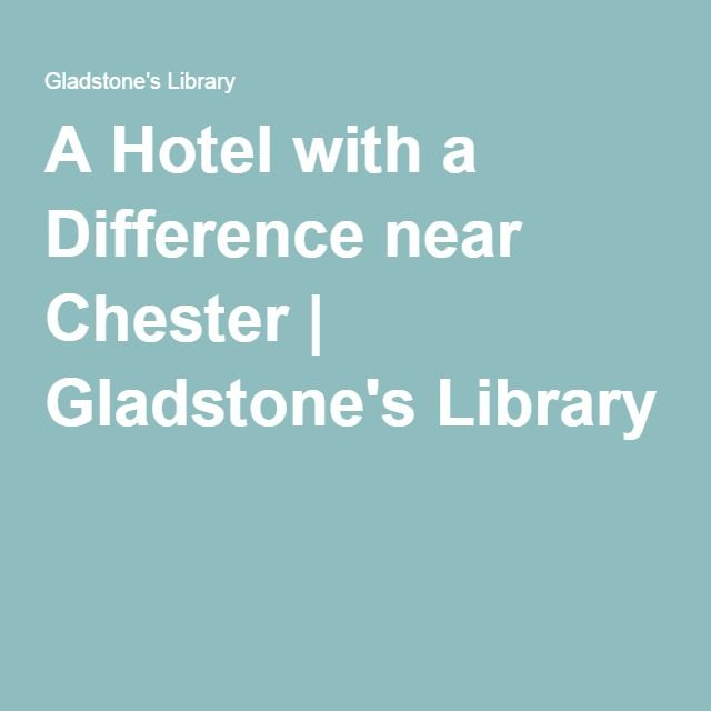A Hotel with a Difference near Chester | Gladstone's Library