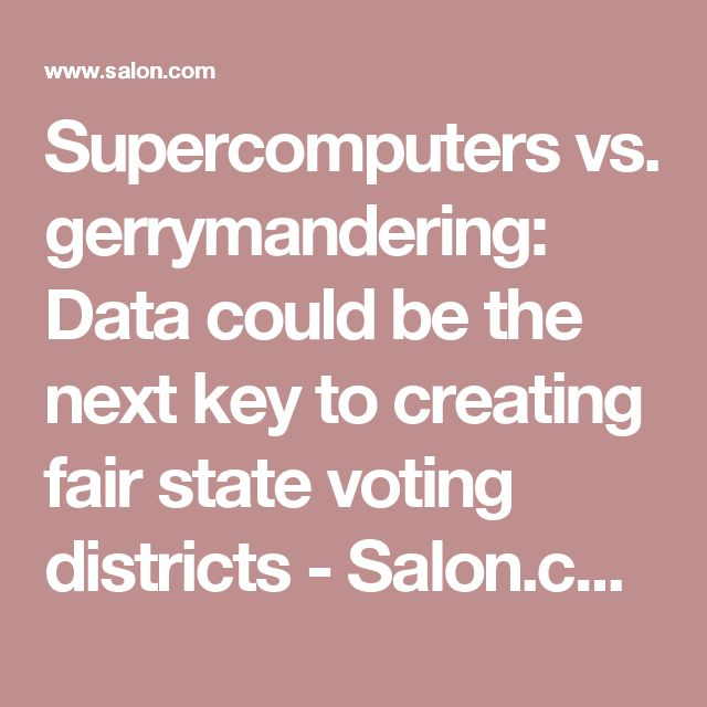 Supercomputers vs. gerrymandering: Data could be the next key to creating fair state voting districts - Salon.com