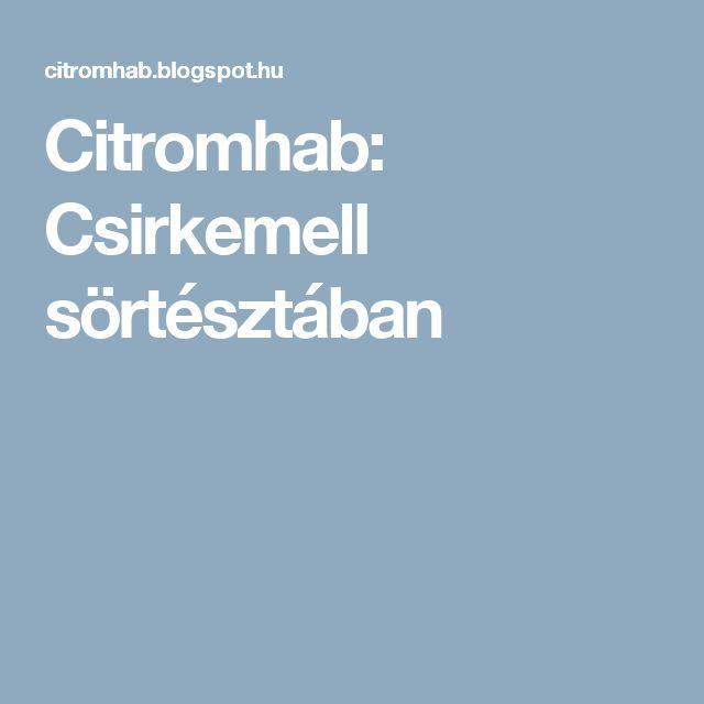Citromhab: Csirkemell sörtésztában