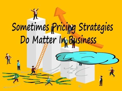 Sometimes Pricing Strategies Do Matter In Business