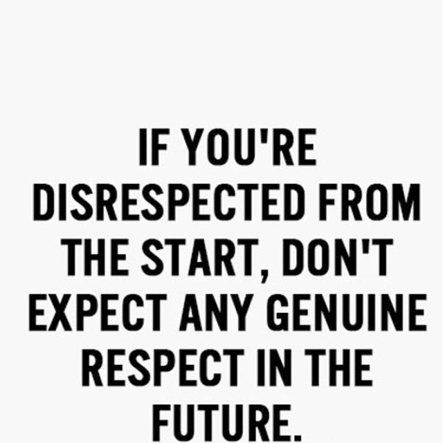 So true!! Can't expect respect from people who have constantly disrespected you!