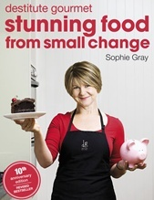 Stunning Food From Small Change - Sophie Gray - one of my fave recipe books!