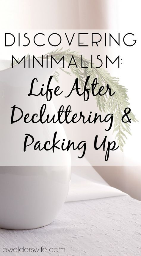 Discovering Minimalism: Life After Decluttering and Packing Up | www.awelderswife.com