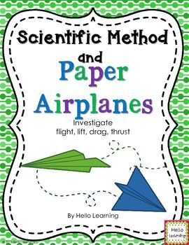 Scientific Method and Paper Airplanes- An Investigation in Flight- learn about lift, thrust, drag, gravity, Bernoulli's Principle and the steps of the scientific method while building and testing paper airplanes. By Hello Learning $