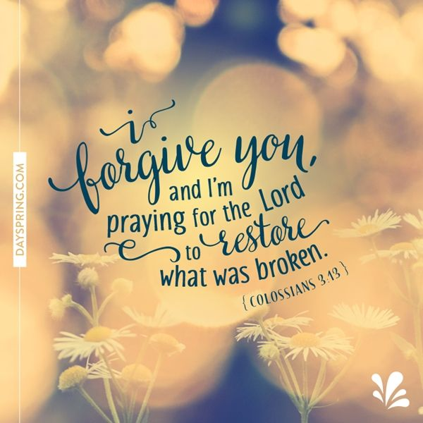 Sometimes I have to forgive you all over again,  but I forgive you and hope you find the peace you need l