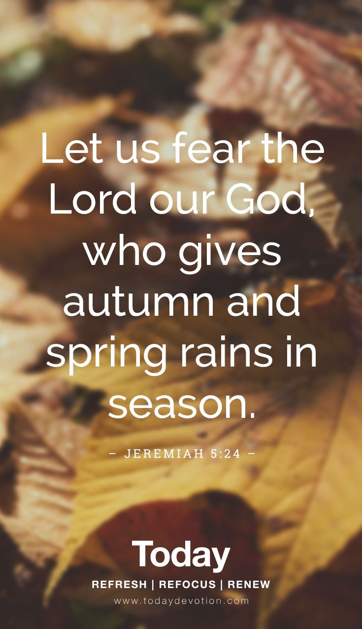 """Let us fear the Lord our God, who gives autumn and spring rains in season."" Jeremiah 5:24"