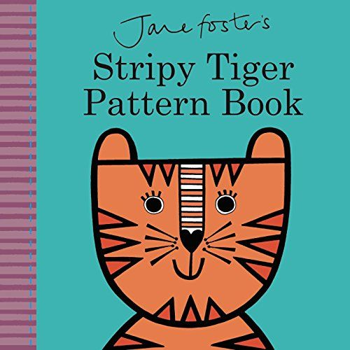 Jane Foster's Stripy Tiger Pattern Book , we have two book by her they are Olivia's favorite books!!