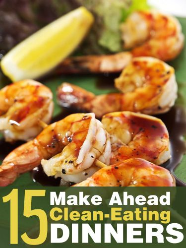 15 Make Ahead Clean-Eating Dinners - Here are 15 recipes to make you healthier and your life a little easier.  #recipes